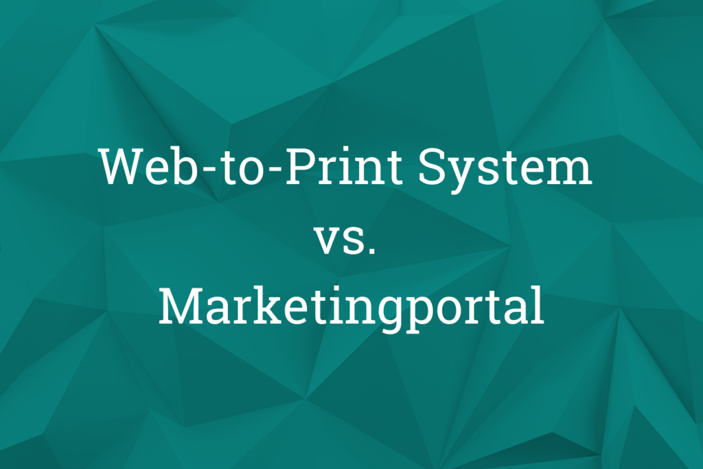 Web-to-print system vs. Marketing portal: differences and similarities