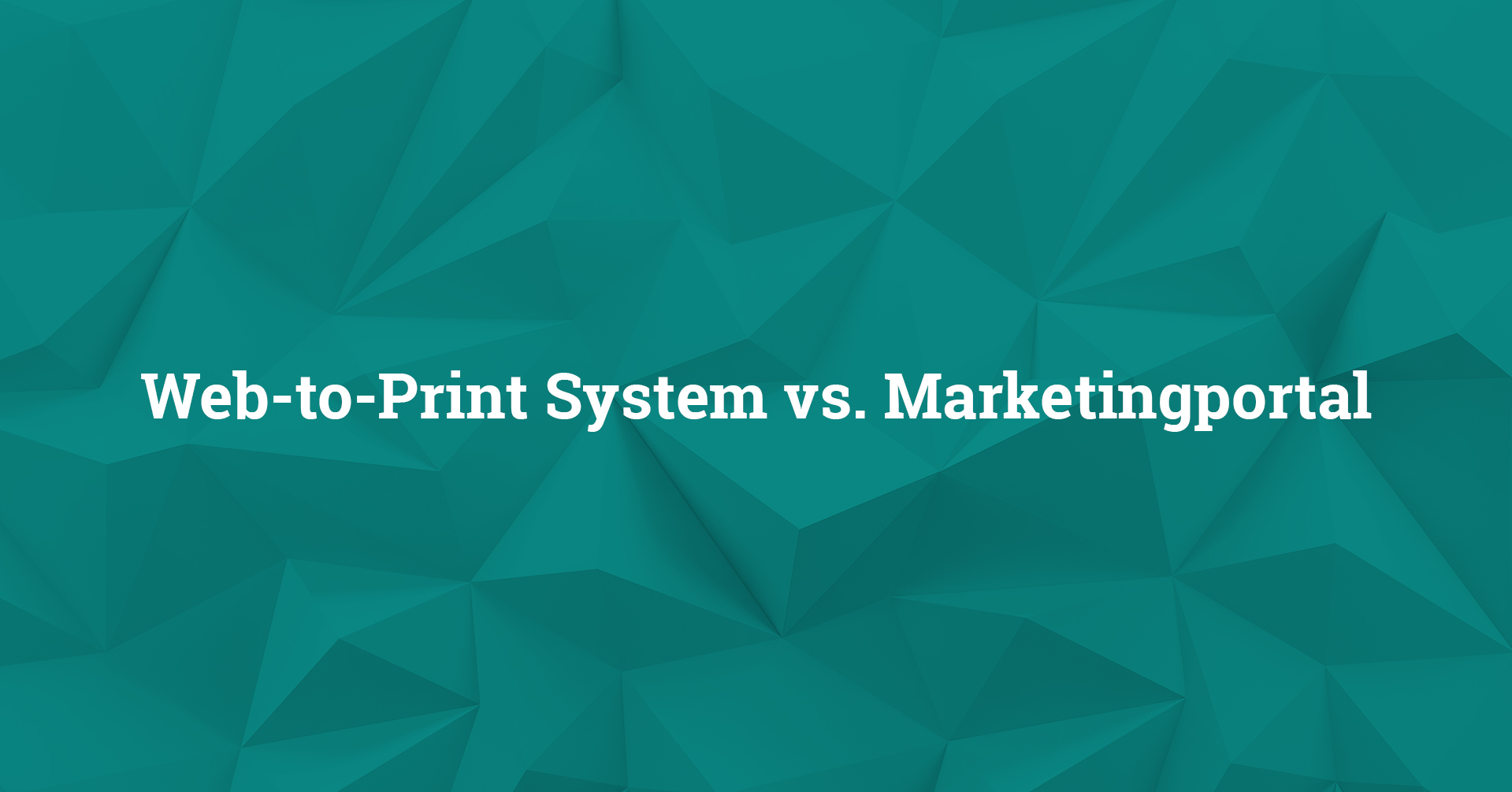 Web-to-Print System vs. Marketingportal